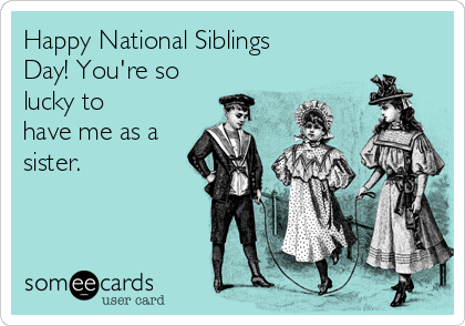 happy-national-siblings-day-youre-so-lucky-to-have-me-as-a-sister-13dbd